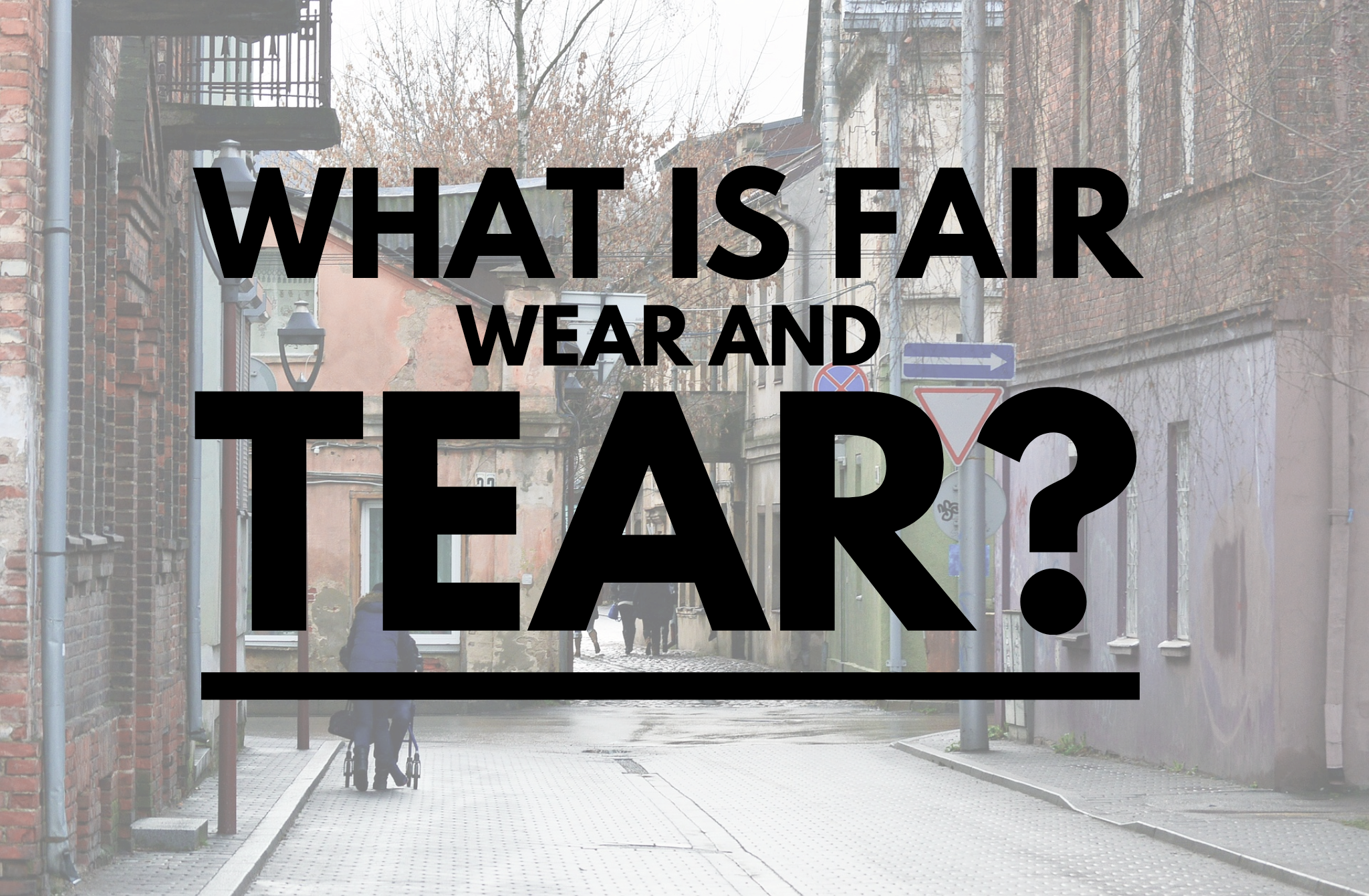 Fair wear and tear: Everything you need to know as a landlord