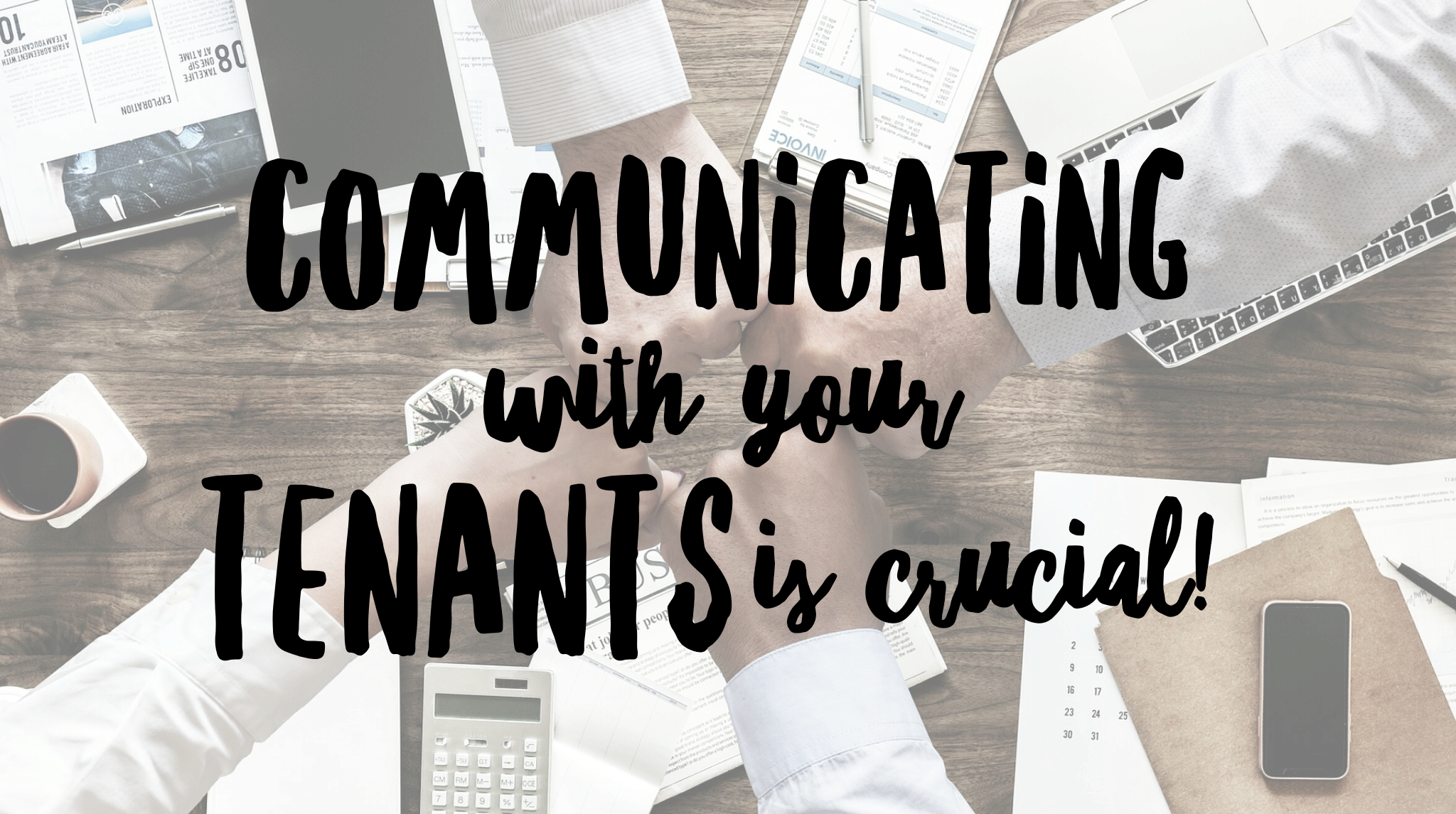 Why communicating with your tenants is crucial to a happy relationship